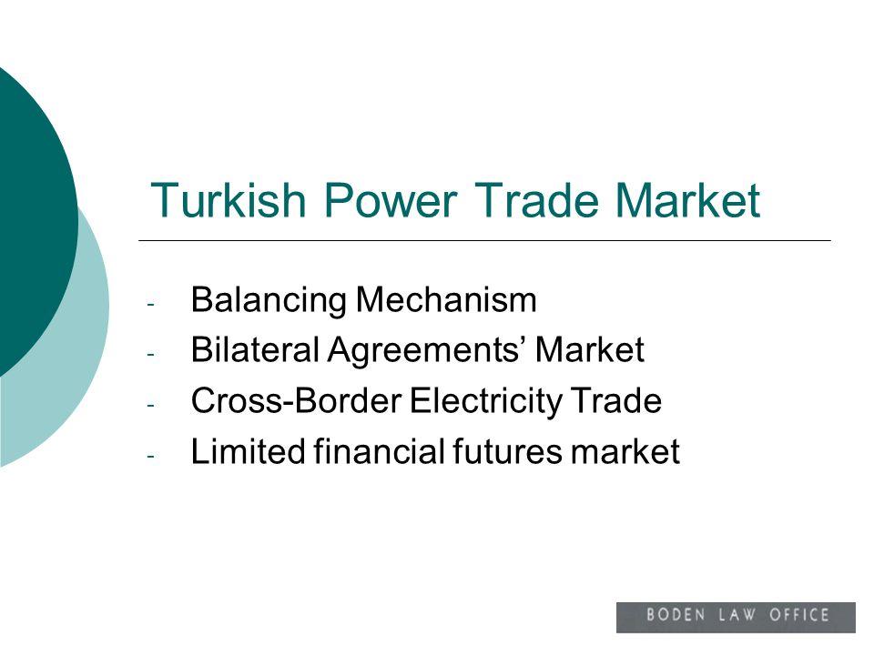 Turkish Power Trade Market - Balancing Mechanism - Bilateral Agreements Market - Cross-Border Electricity Trade - Limited financial futures market