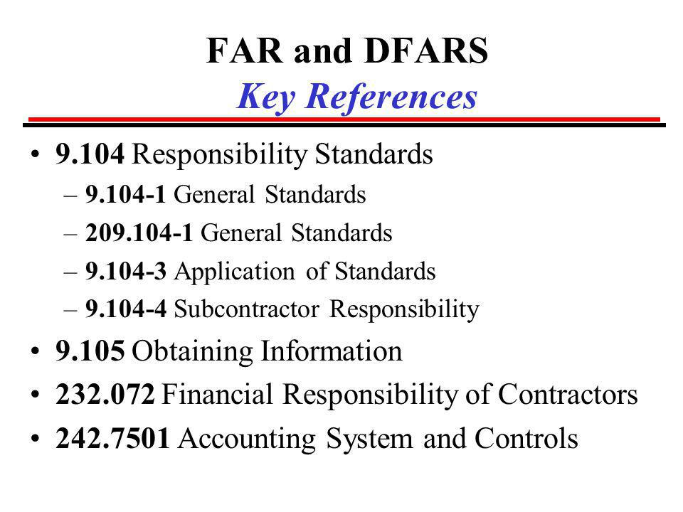 FAR 9.103 Responsible Contractors FAR 9.103 – Responsible Contractors states: Purchases shall be made from, and contracts shall be awarded to, responsible prospective contractors only.