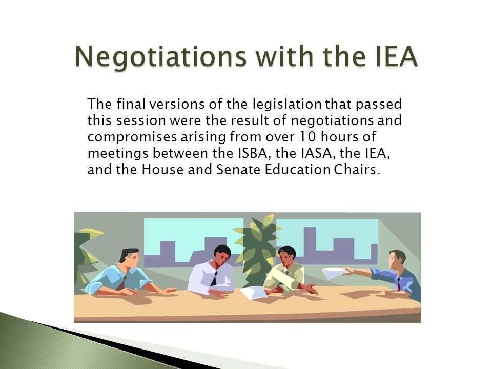 The final versions of the legislation that passed this session were the result of negotiations and compromises arising from over 10 hours of meetings between the ISBA, the IASA, the IEA, and the House and Senate Education Chairs.