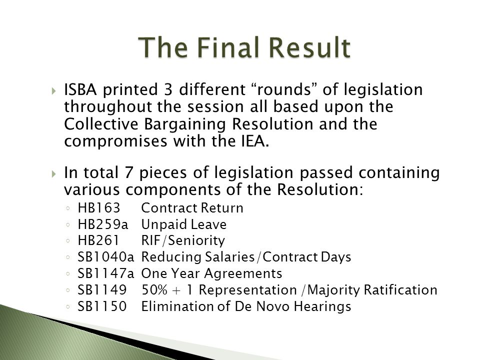 ISBA printed 3 different rounds of legislation throughout the session all based upon the Collective Bargaining Resolution and the compromises with the IEA.