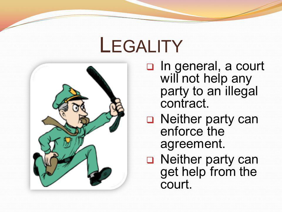 L EGALITY In general, a court will not help any party to an illegal contract.