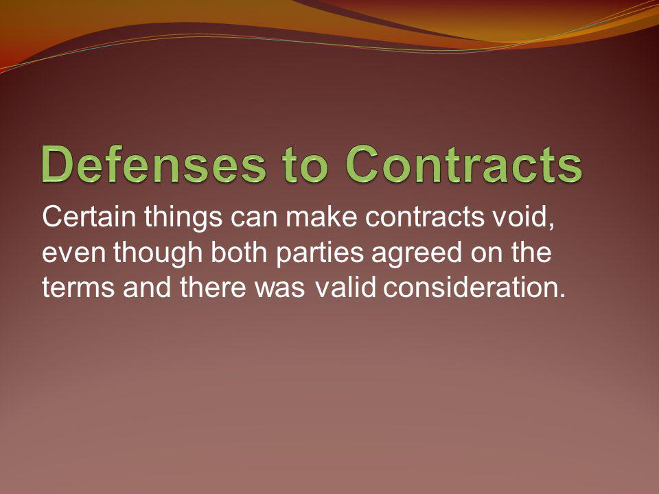 Certain things can make contracts void, even though both parties agreed on the terms and there was valid consideration.