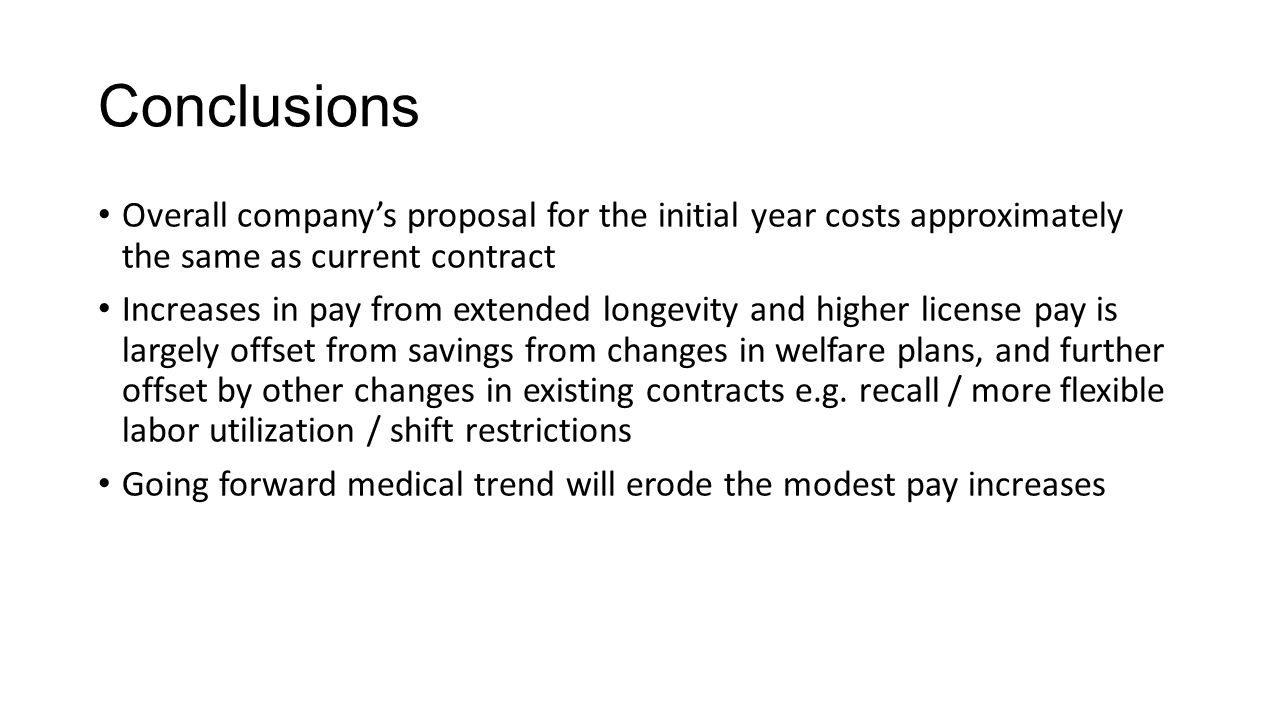 Conclusions Overall companys proposal for the initial year costs approximately the same as current contract Increases in pay from extended longevity a