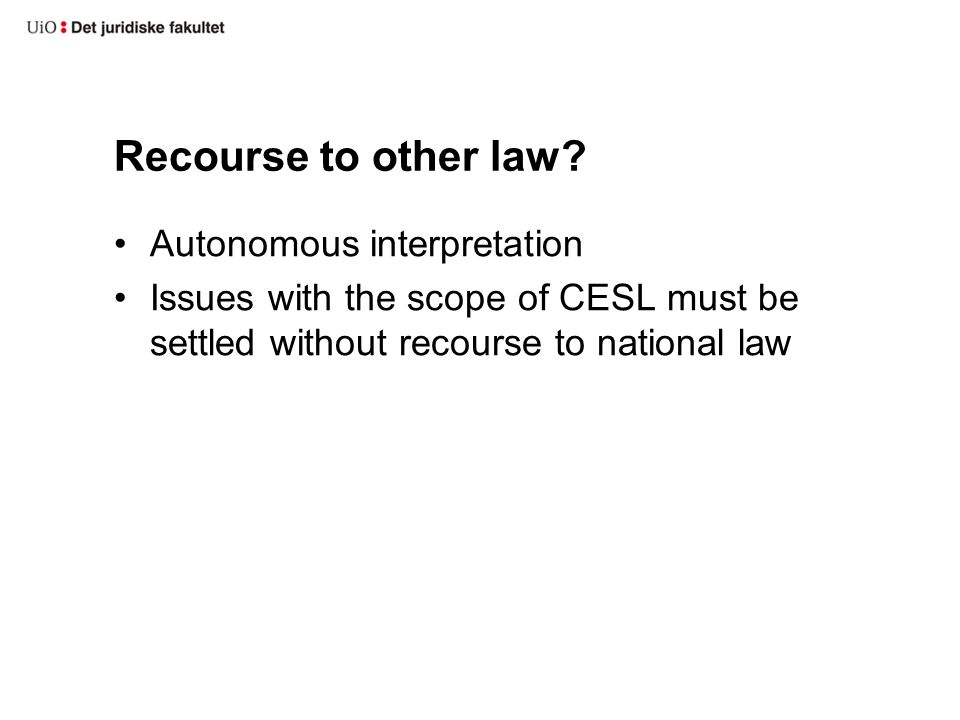 Recourse to other law? Autonomous interpretation Issues with the scope of CESL must be settled without recourse to national law