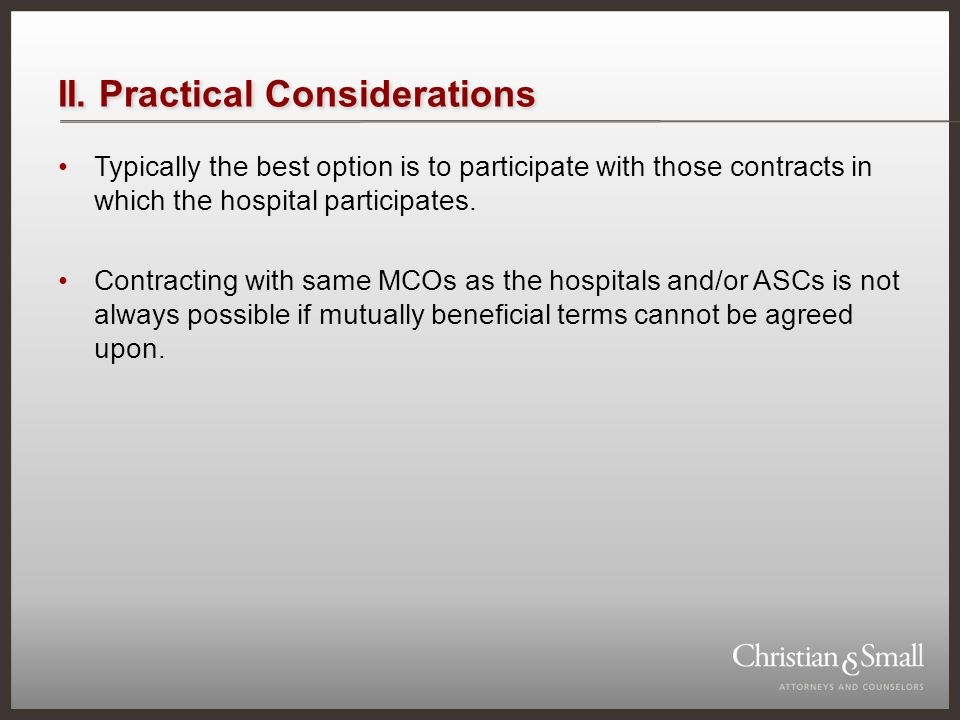 II. Practical Considerations Typically the best option is to participate with those contracts in which the hospital participates. Contracting with sam