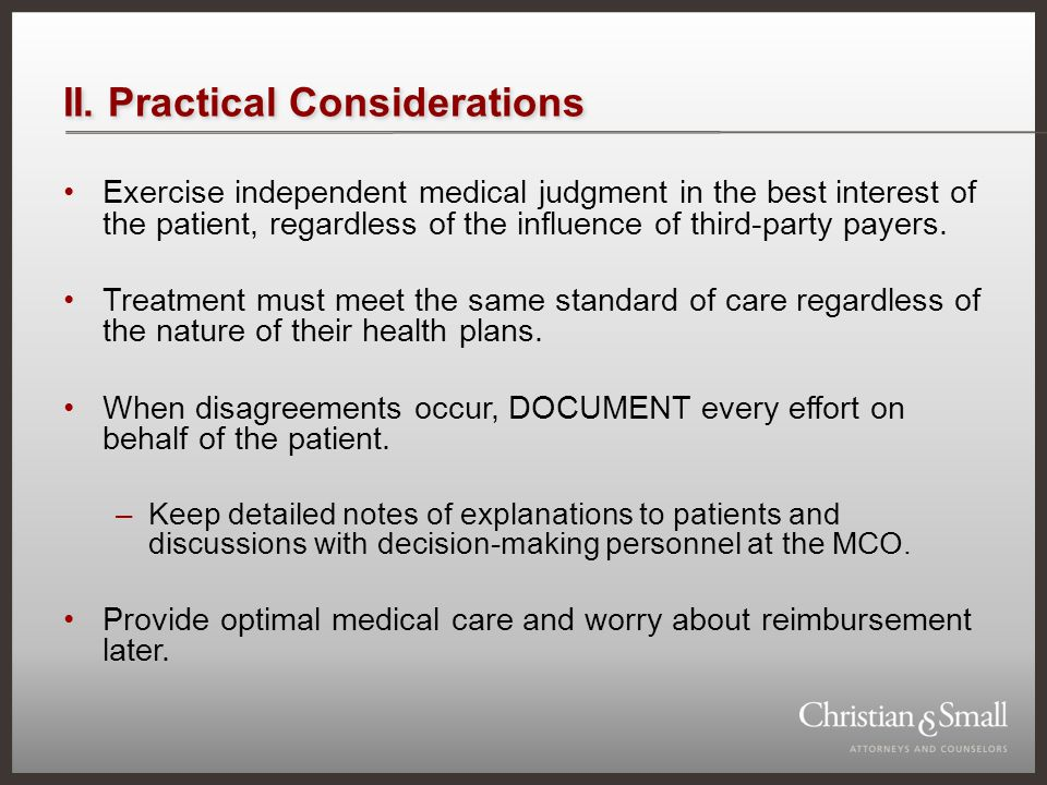 II. Practical Considerations Exercise independent medical judgment in the best interest of the patient, regardless of the influence of third-party pay