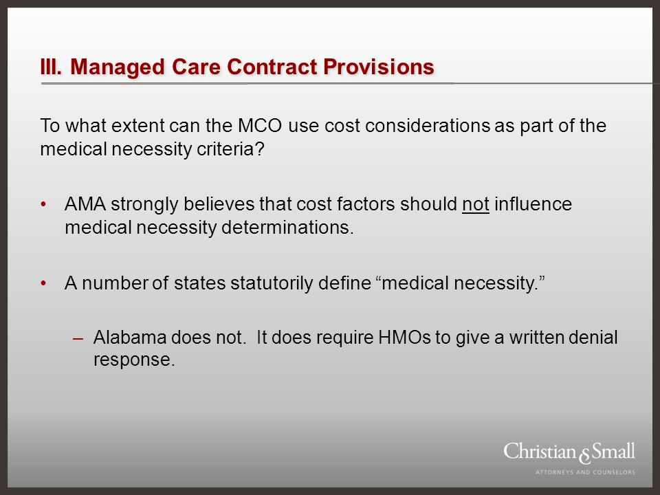 III. Managed Care Contract Provisions To what extent can the MCO use cost considerations as part of the medical necessity criteria? AMA strongly belie
