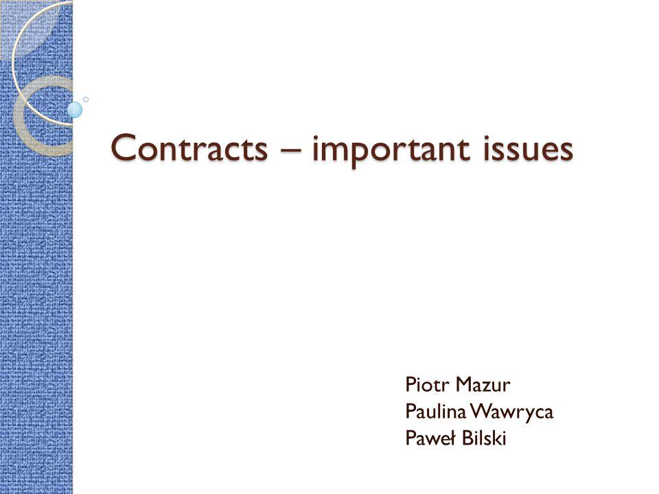 Contracts – important issues Piotr Mazur Paulina Wawryca Paweł Bilski