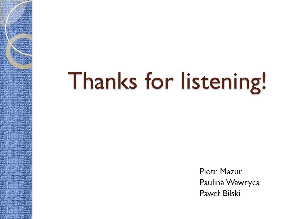 Thanks for listening! Piotr Mazur Paulina Wawryca Paweł Bilski