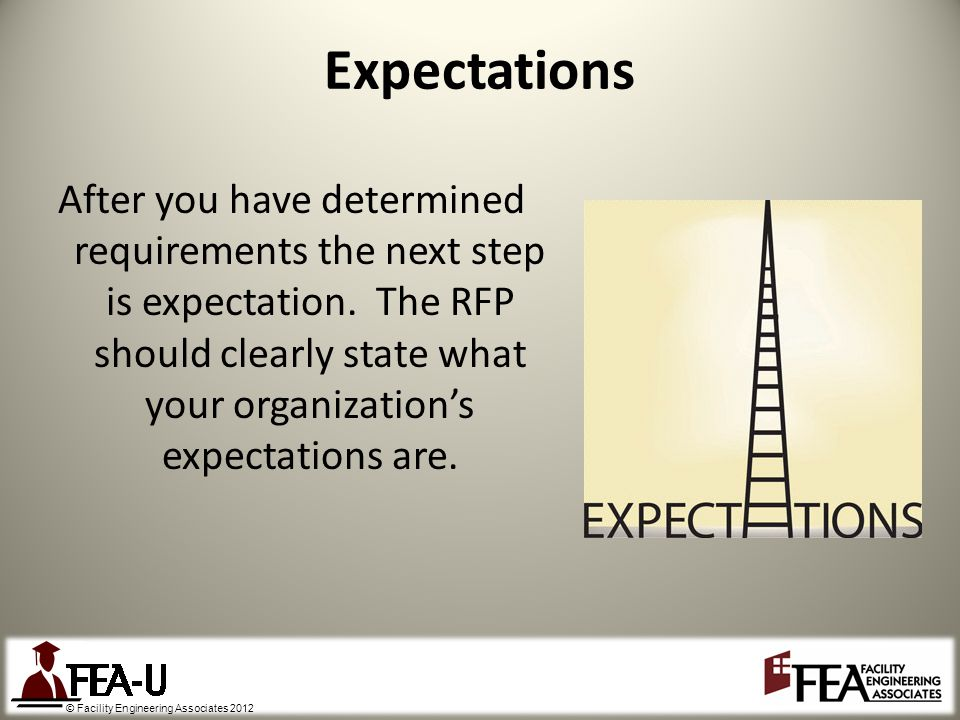 © Facility Engineering Associates 2012 After you have determined requirements the next step is expectation.