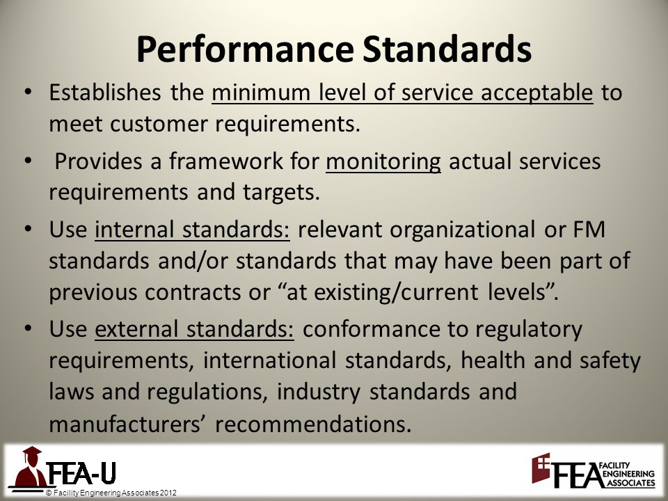 © Facility Engineering Associates 2012 Establishes the minimum level of service acceptable to meet customer requirements.
