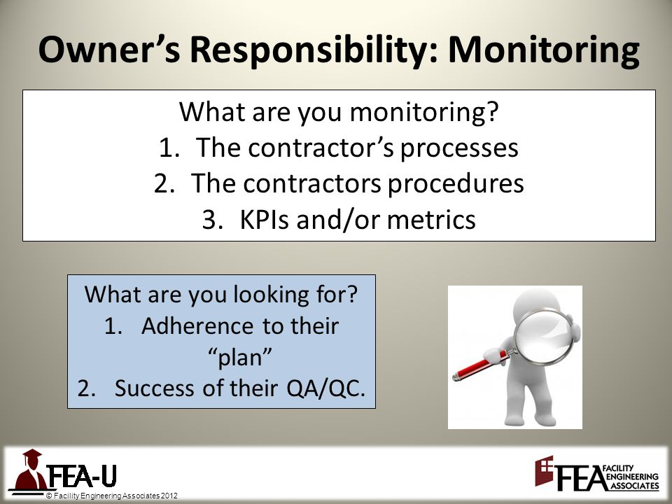 © Facility Engineering Associates 2012 Owners Responsibility: Monitoring What are you monitoring.