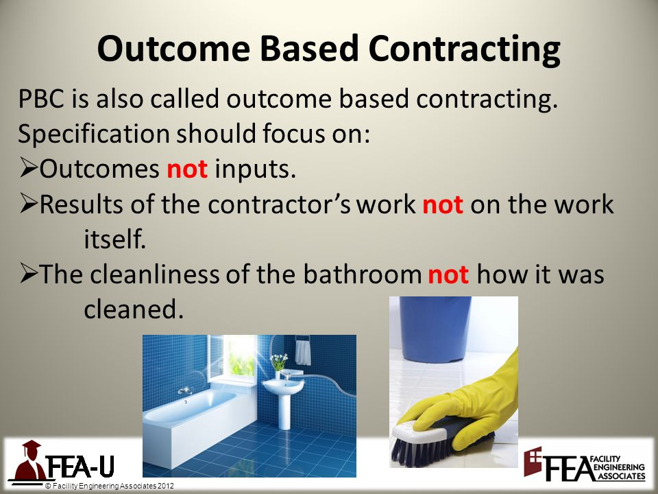 © Facility Engineering Associates 2012 PBC is also called outcome based contracting.
