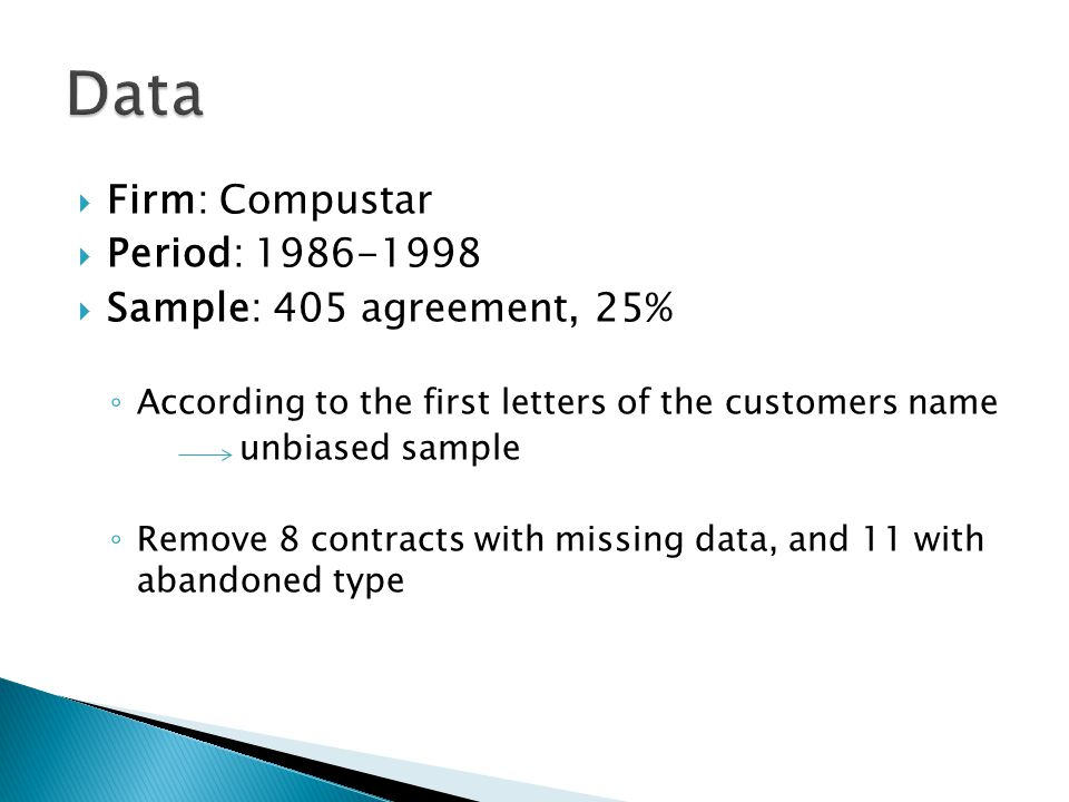 Firm: Compustar Period: 1986-1998 Sample: 405 agreement, 25% According to the first letters of the customers name unbiased sample Remove 8 contracts w
