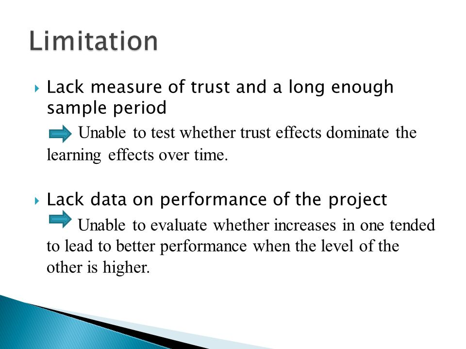 Lack measure of trust and a long enough sample period Unable to test whether trust effects dominate the learning effects over time. Lack data on perfo
