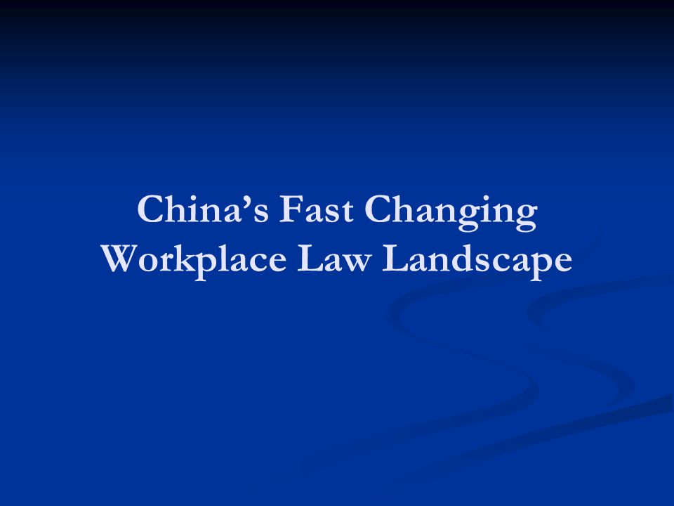 Chinas Fast Changing Workplace Law Landscape