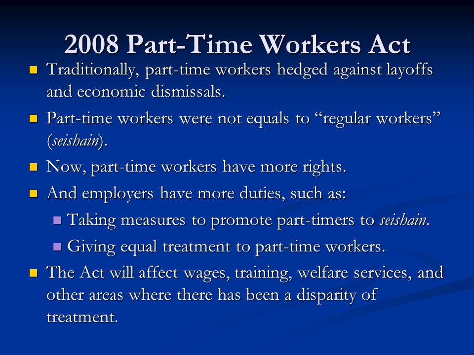 2008 Part-Time Workers Act Traditionally, part-time workers hedged against layoffs and economic dismissals.