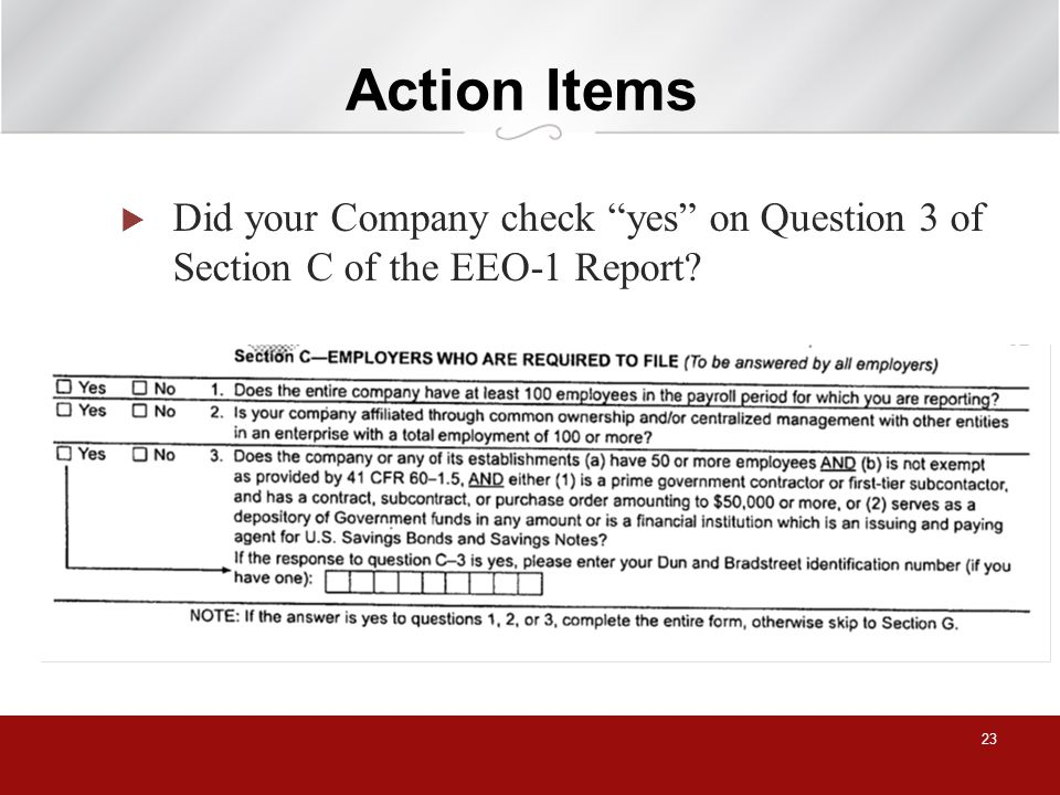 Action Items Did your Company check yes on Question 3 of Section C of the EEO-1 Report 23