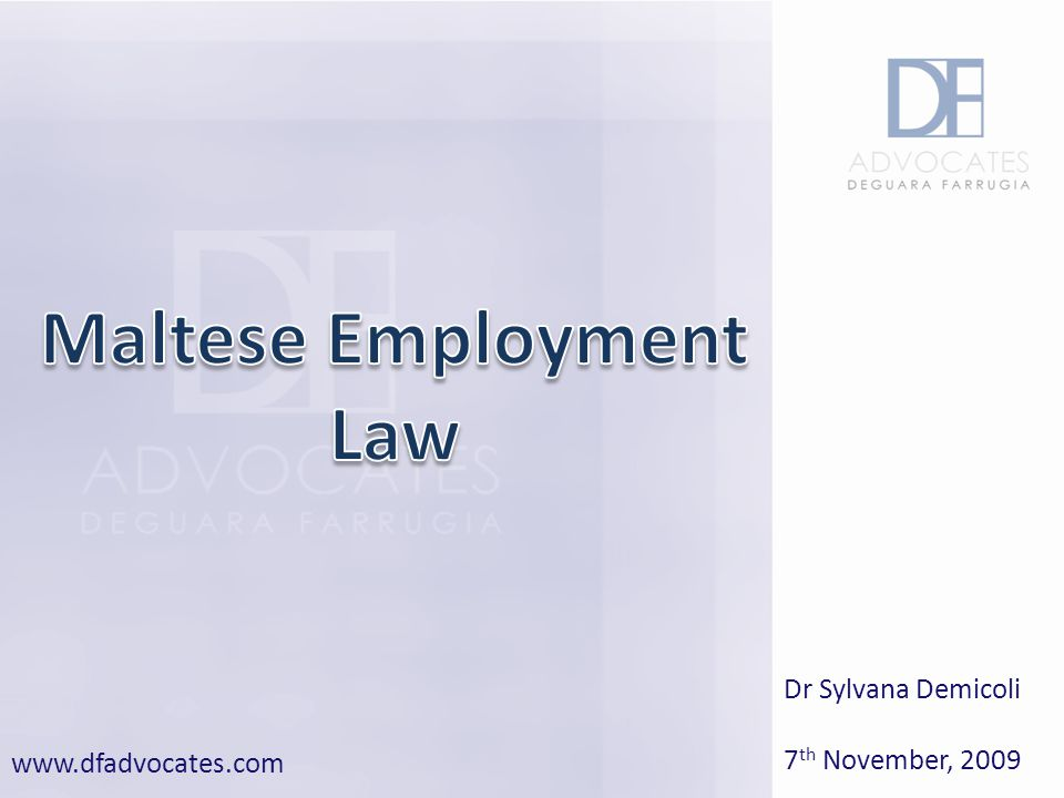 GENERAL OUTLINE Sources of Employment Law Categories of Employment Contract Form and Content Of Employment Contracts Minimum Conditions of Employment Termination of Contract of Employment: Causes Compensation Protection of Employees when a Business is Transferred © Deguara Farrugia Advocates 2009