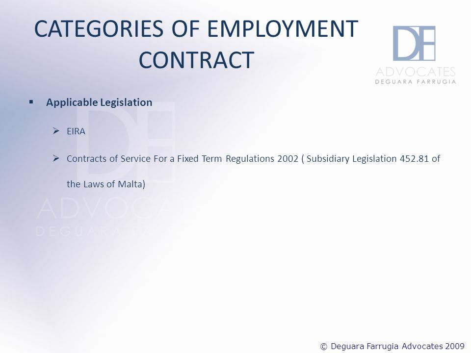 CATEGORIES OF EMPLOYMENT CONTRACT Contract for a Definite Period of Time (also referred to as a Fixed Term Contract) Drawn up according to the duration or term of the contract of employment.
