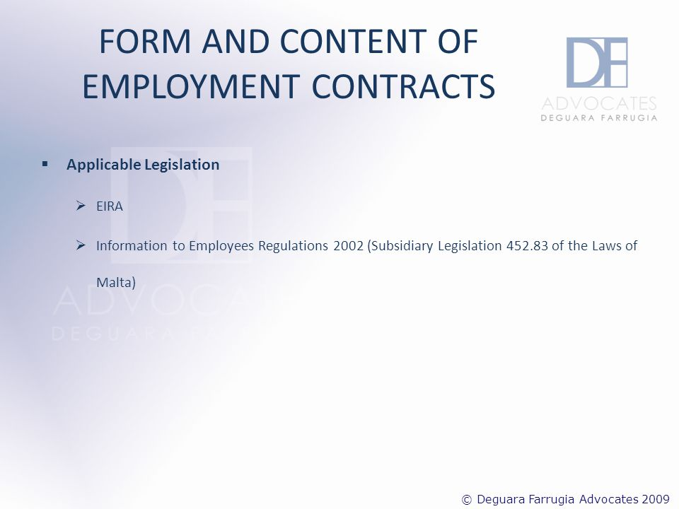 FORM AND CONTENT OF EMPLOYMENT CONTRACTS Form Written; or Verbally agreed upon – employer is obliged to give employee a letter of engagement or a signed statement by not later than 8 working days from commencement of employment.