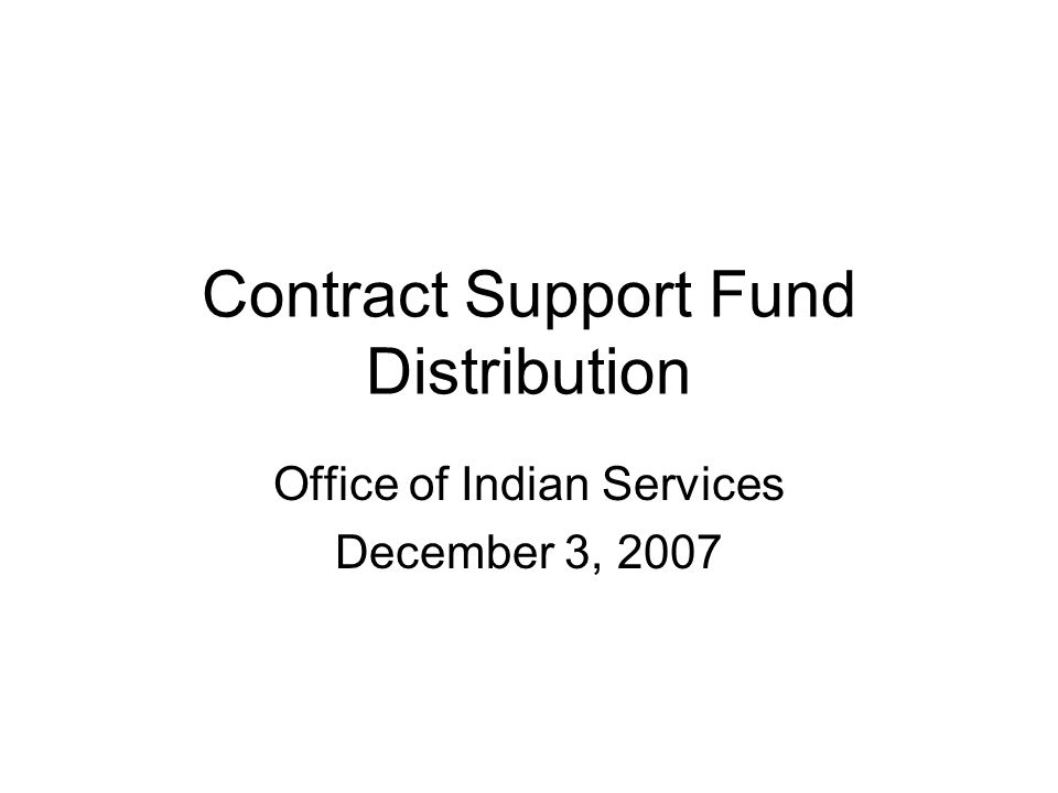 Contract Support Fund Distribution Office of Indian Services December 3, 2007