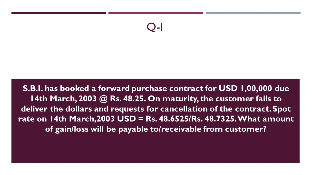 Q-I S.B.I. has booked a forward purchase contract for USD 1,00,000 due 14th March, 2003 @ Rs.