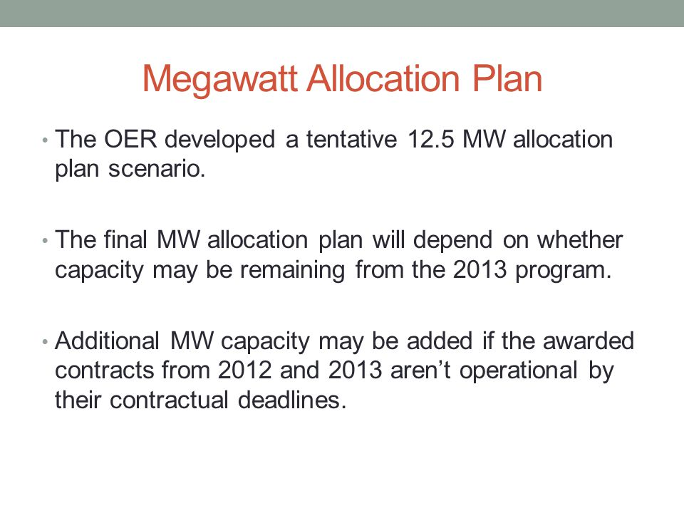 Megawatt Allocation Plan The OER developed a tentative 12.5 MW allocation plan scenario.