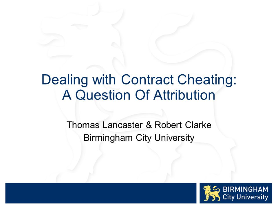 Dealing with Contract Cheating: A Question Of Attribution Thomas Lancaster & Robert Clarke Birmingham City University