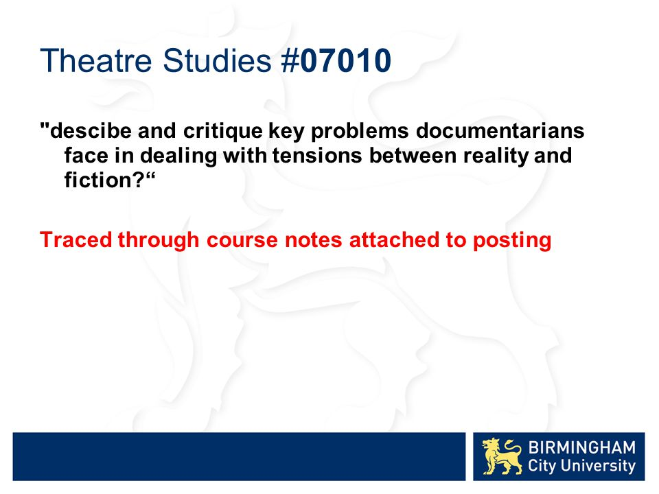 Theatre Studies #07010 descibe and critique key problems documentarians face in dealing with tensions between reality and fiction.