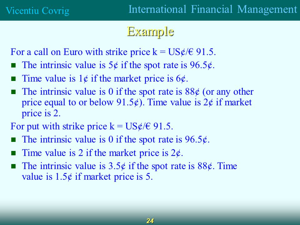 International Financial Management Vicentiu Covrig 24 Example For a call on Euro with strike price k = US¢/ 91.5.