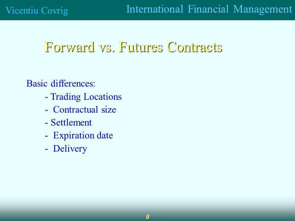 International Financial Management Vicentiu Covrig 9 Forward vs.