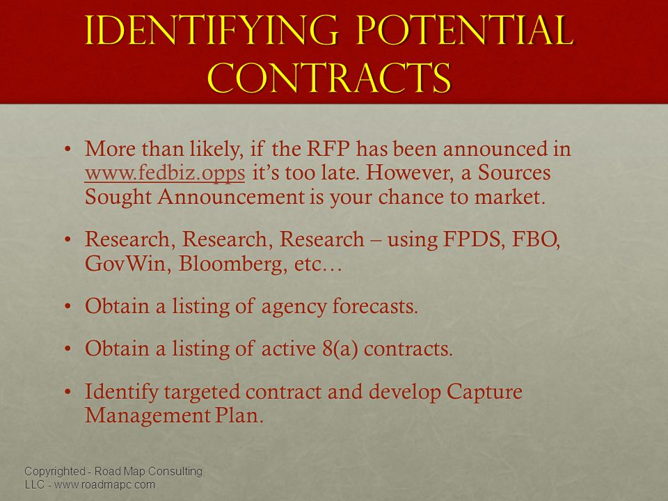 Identifying Potential Contracts More than likely, if the RFP has been announced in www.fedbiz.opps its too late.