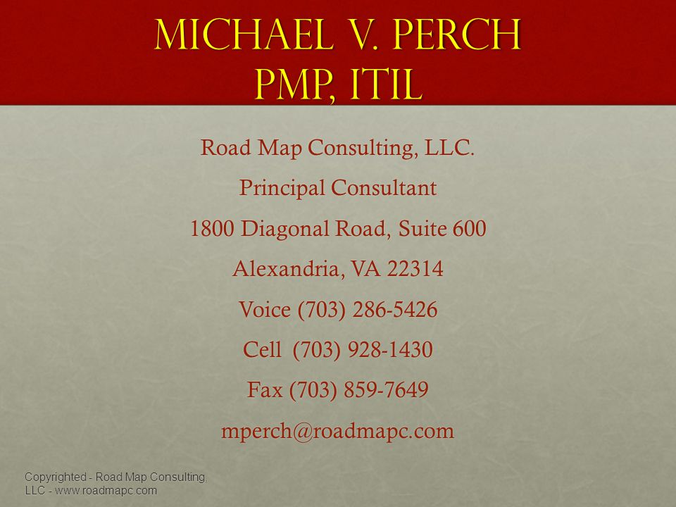 Michael V. Perch PMP, ITIL Road Map Consulting, LLC.