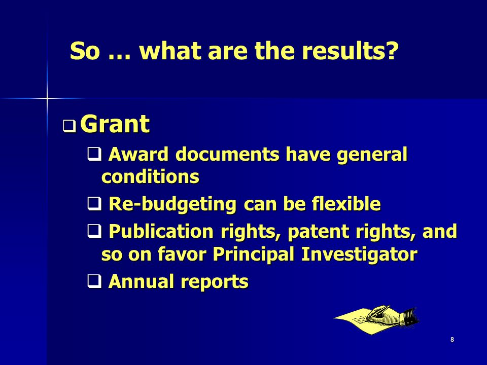 8 Grant Grant Award documents have general conditions Award documents have general conditions Re-budgeting can be flexible Re-budgeting can be flexible Publication rights, patent rights, and so on favor Principal Investigator Publication rights, patent rights, and so on favor Principal Investigator Annual reports Annual reports So … what are the results