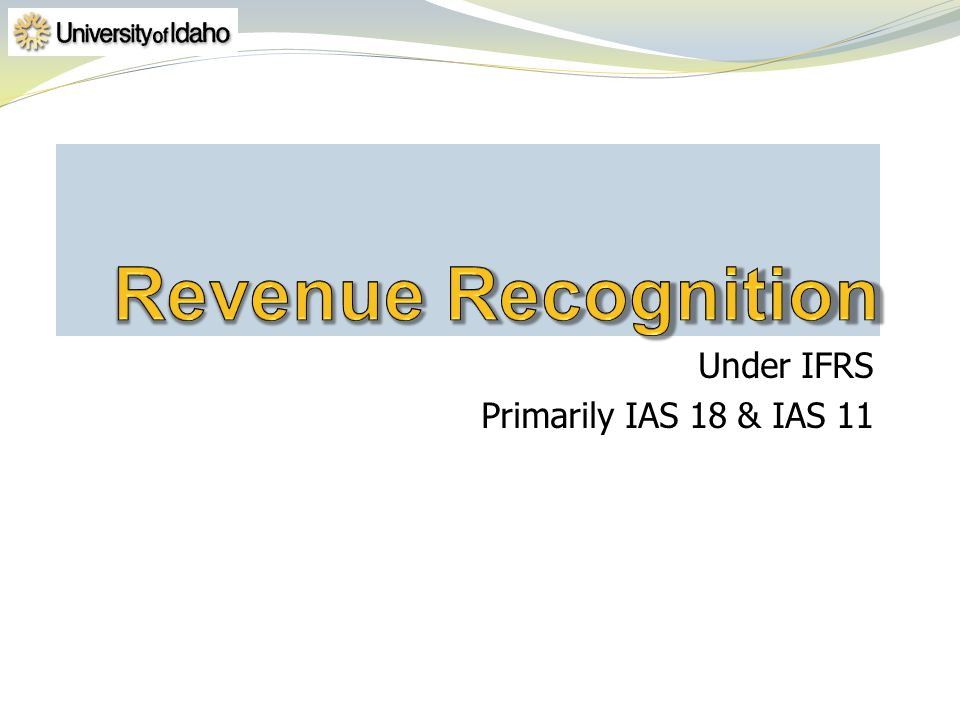 Under IFRS Primarily IAS 18 & IAS 11