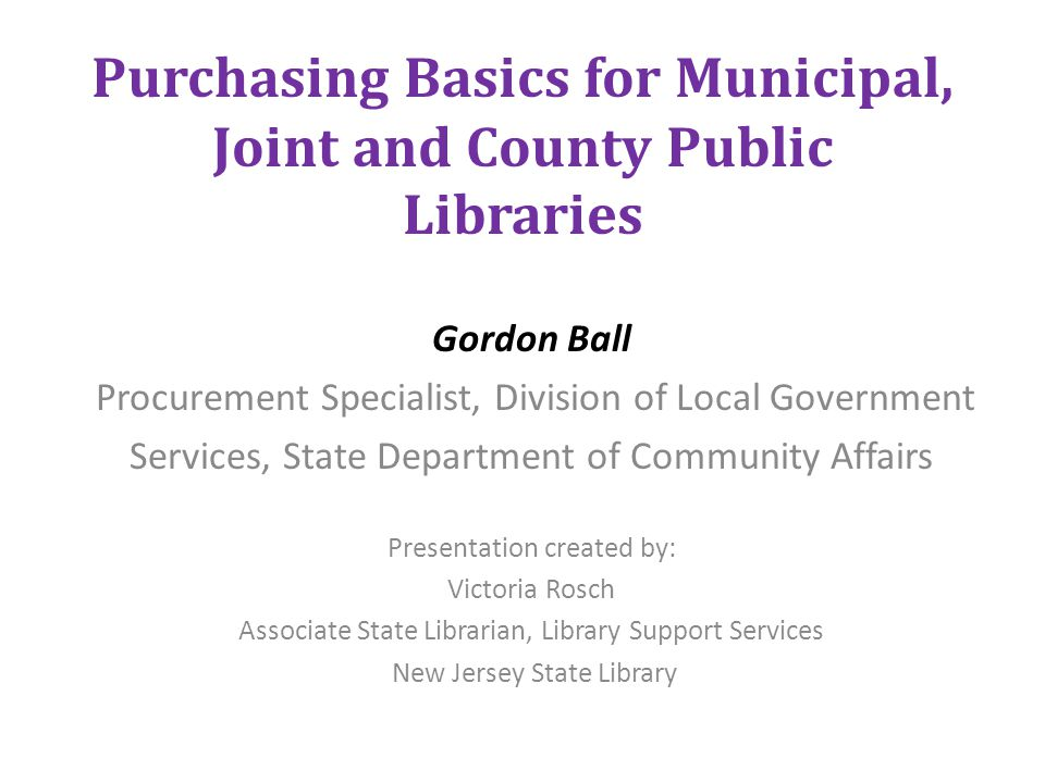 Local Agency Procurement Laws NJSA 40A:11-1 governs the award of contracts for services for boards and public entities including municipal, joint and county libraries Association libraries (non-profits) do not have to comply, but may want to as a best practice since they accept public funding Resources: NJ Local Agency Procurement Laws at http://www.state.nj.us/dca/divisions/dlgs/programs/ lpcl.html http://www.state.nj.us/dca/divisions/dlgs/programs/ lpcl.html