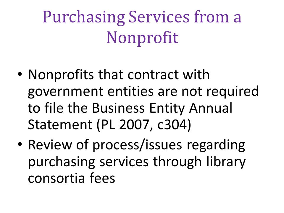 Purchasing Services from a Nonprofit Nonprofits that contract with government entities are not required to file the Business Entity Annual Statement (