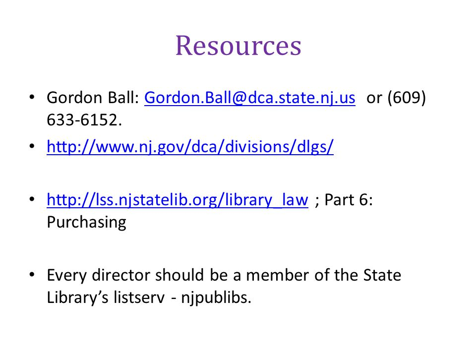 Resources Gordon Ball: Gordon.Ball@dca.state.nj.us or (609) 633-6152.Gordon.Ball@dca.state.nj.us http://www.nj.gov/dca/divisions/dlgs/ http://lss.njst