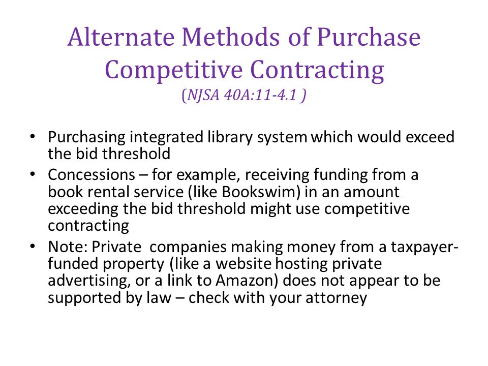 Alternate Methods of Purchase Competitive Contracting (NJSA 40A:11-4.1 ) Purchasing integrated library system which would exceed the bid threshold Con