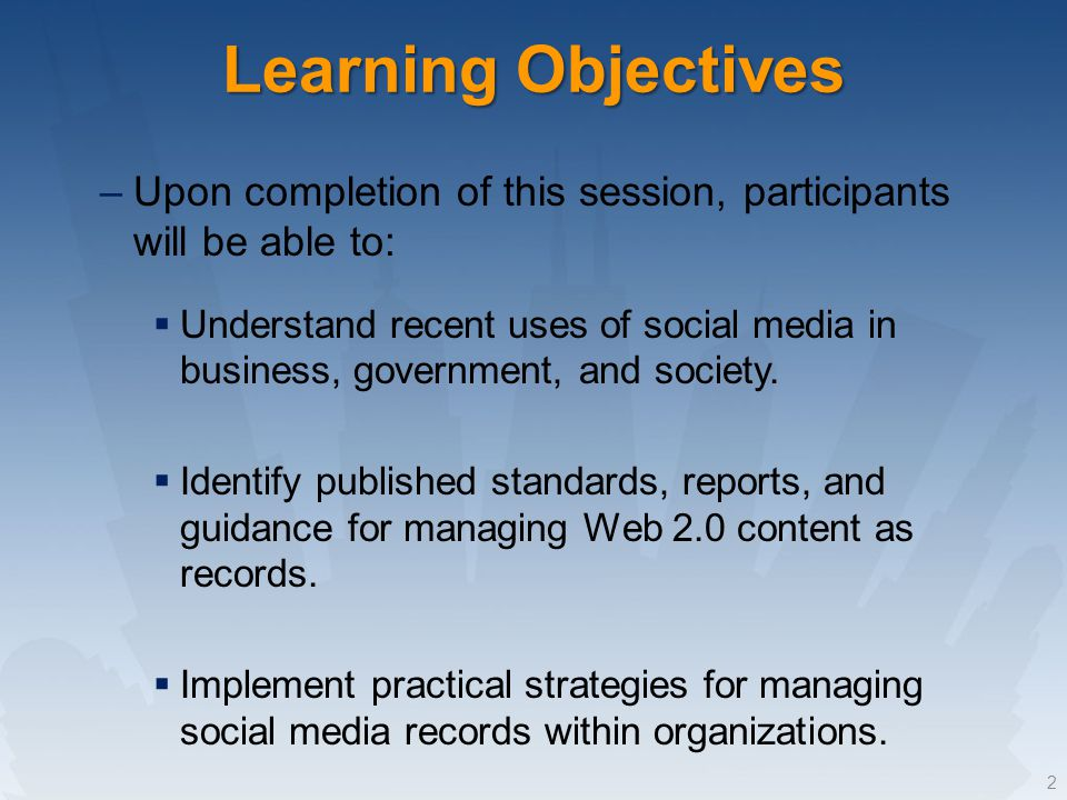 Learning Objectives –Upon completion of this session, participants will be able to: Understand recent uses of social media in business, government, and society.