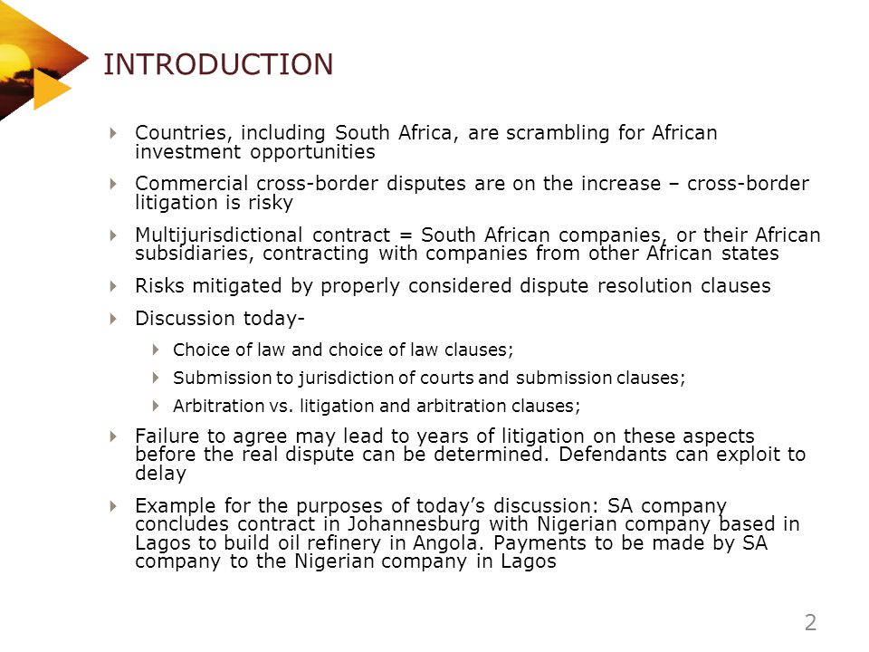 STANDARD SUBMISSION CLAUSE JURISDICTION The parties hereby consent and submit to the jurisdiction of the South African court in respect of any dispute or claim arising out of or in connection with this agreement 13