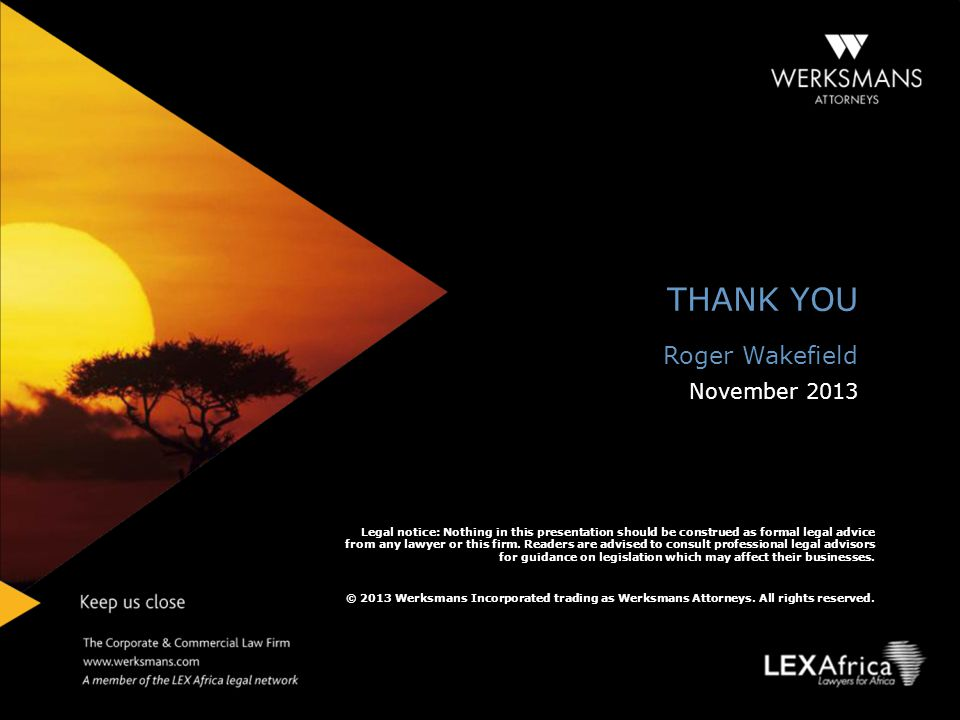 THANK YOU Roger Wakefield November 2013 Legal notice: Nothing in this presentation should be construed as formal legal advice from any lawyer or this
