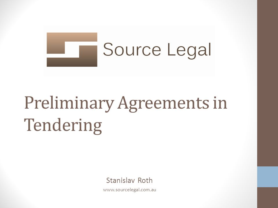Stanislav Roth www.sourcelegal.com.au Preliminary Agreements in Tendering