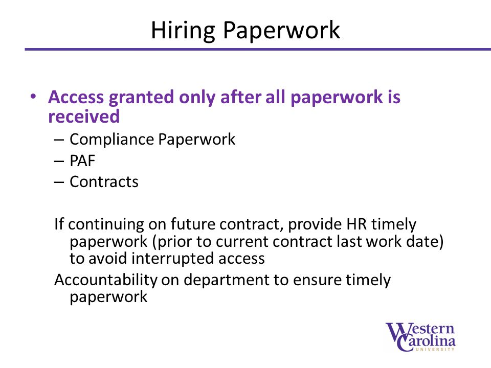 Termination Paperwork Provide paperwork to HR/Career Services/Financial Aid/Graduate School as soon as possible before last work date If Termination is last minute, please call HR to expedite both employee and access termination Reminder - Last work date = last access date – If paperwork is submitted late to HR and no notification is made prior to last work date, access will continue past true last work date.