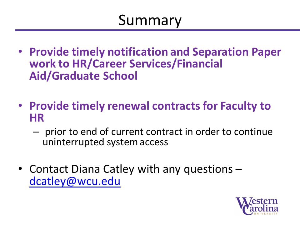 Summary Provide timely notification and Separation Paper work to HR/Career Services/Financial Aid/Graduate School Provide timely renewal contracts for