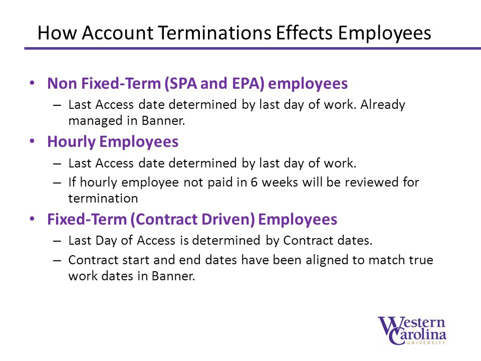 Non-Fixed Term Based Employees Last Work Date Last Paycheck Employee Former Employee SPA, EPA Non-Faculty, Administrative GAs, and Hourly Last Access Date No Access Last Work Date = Last Access Date