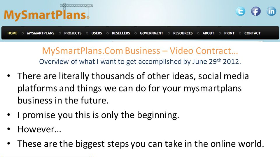 MySmartPlans.Com Business – Video Contract… Overview of what I want to get accomplished by June 29 th 2012. There are literally thousands of other ide