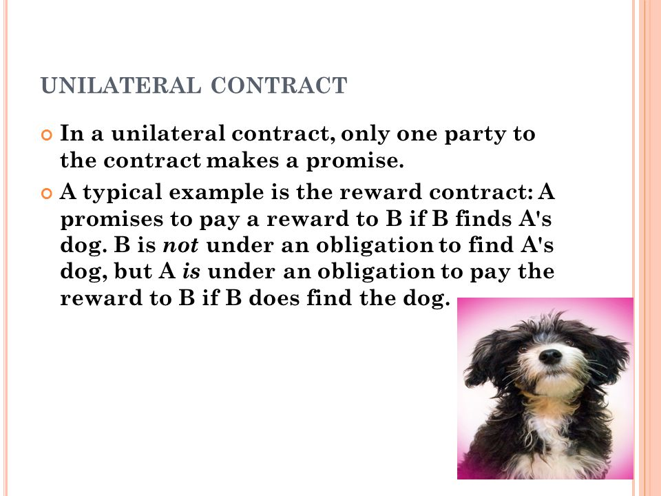 UNILATERAL CONTRACT In a unilateral contract, only one party to the contract makes a promise.
