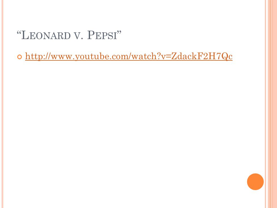 L EONARD V. P EPSI http://www.youtube.com/watch?v=ZdackF2H7Qc